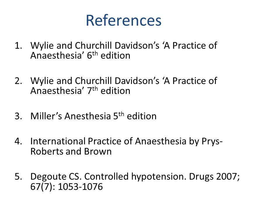 References Wylie and Churchill Davidson's 'A Practice of Anaesthesia' 6th edition.