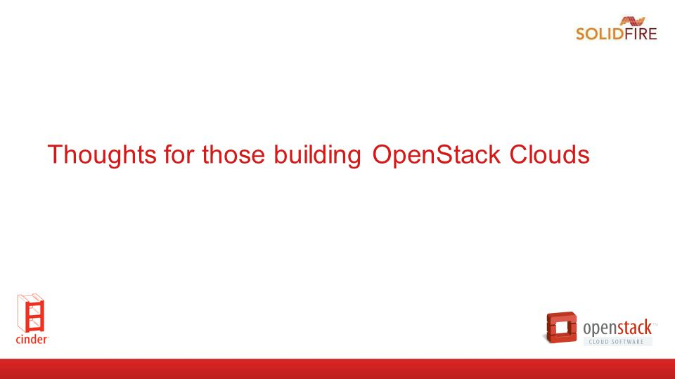 Thoughts for those building OpenStack Clouds