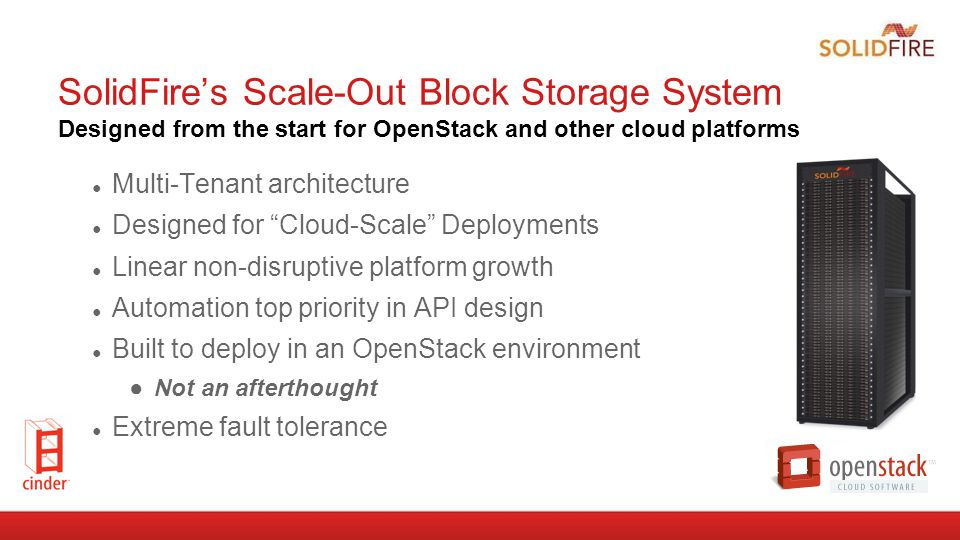 SolidFire's Scale-Out Block Storage System Designed from the start for OpenStack and other cloud platforms