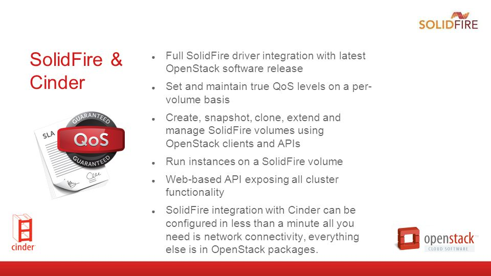 SolidFire & Cinder Full SolidFire driver integration with latest OpenStack software release.