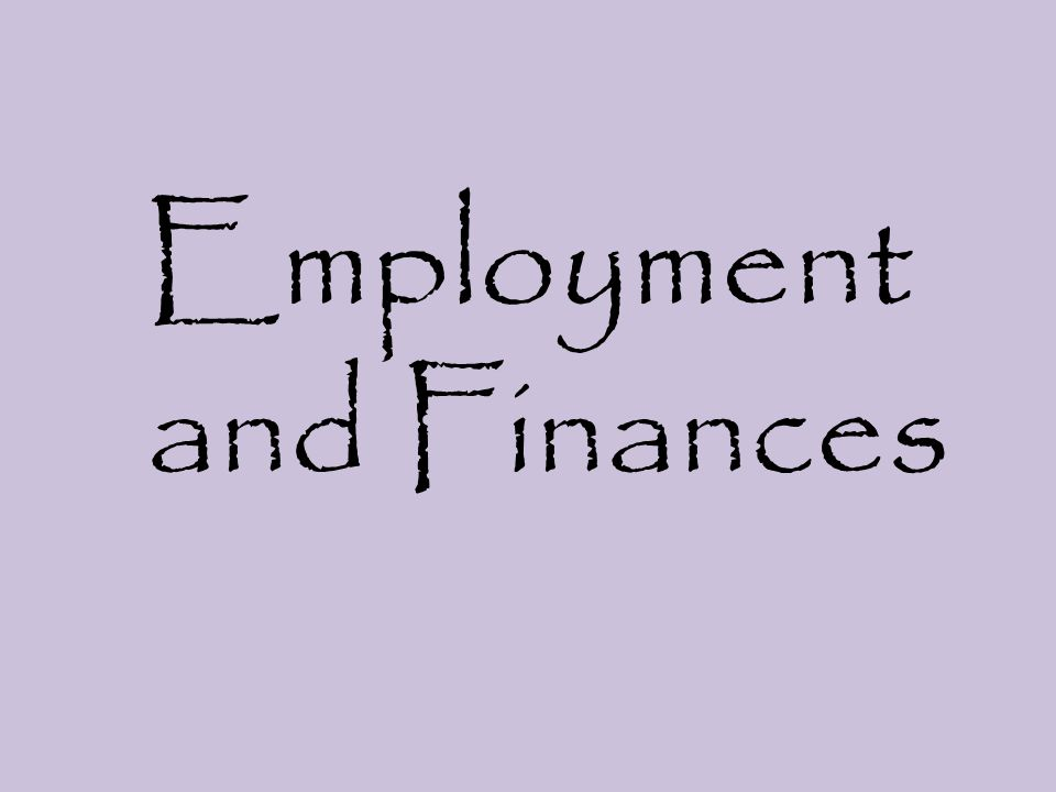 Employment and Finances
