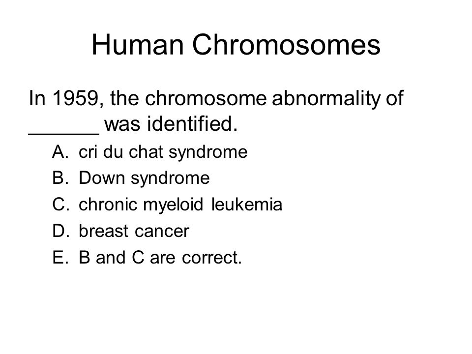 Human Chromosomes In 1959, the chromosome abnormality of ______ was identified. cri du chat syndrome.