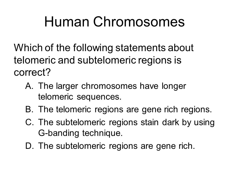 Human Chromosomes Which of the following statements about telomeric and subtelomeric regions is correct
