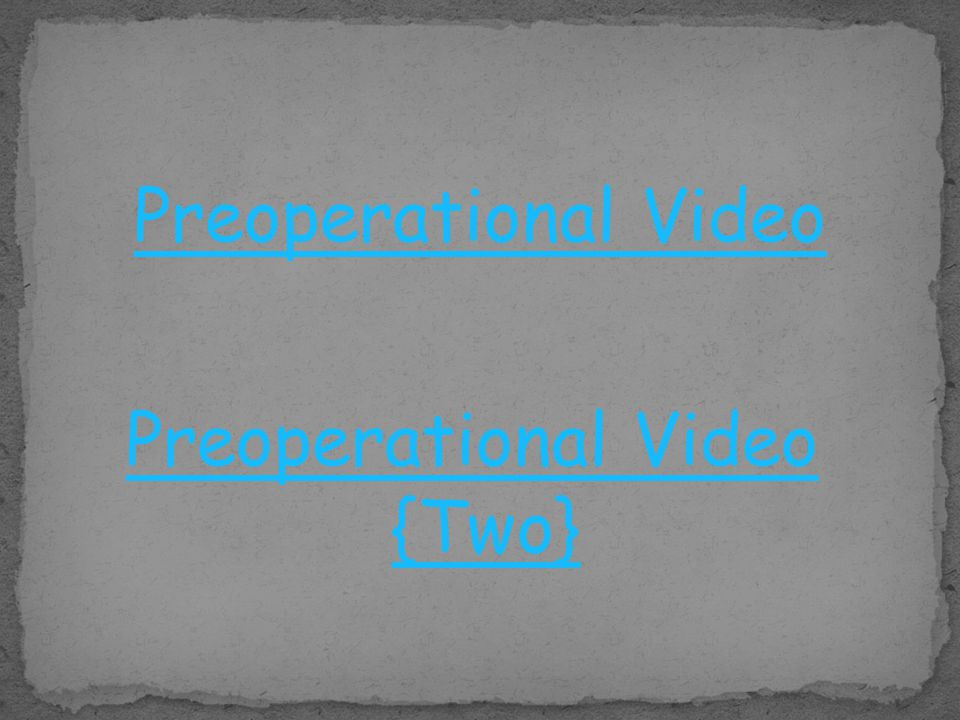 Preoperational Video {Two}