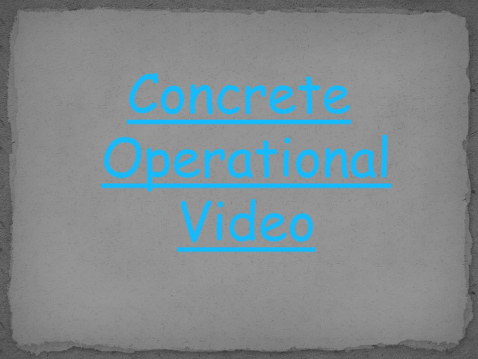 Concrete Operational Video