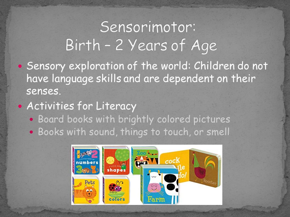 Sensorimotor: Birth – 2 Years of Age