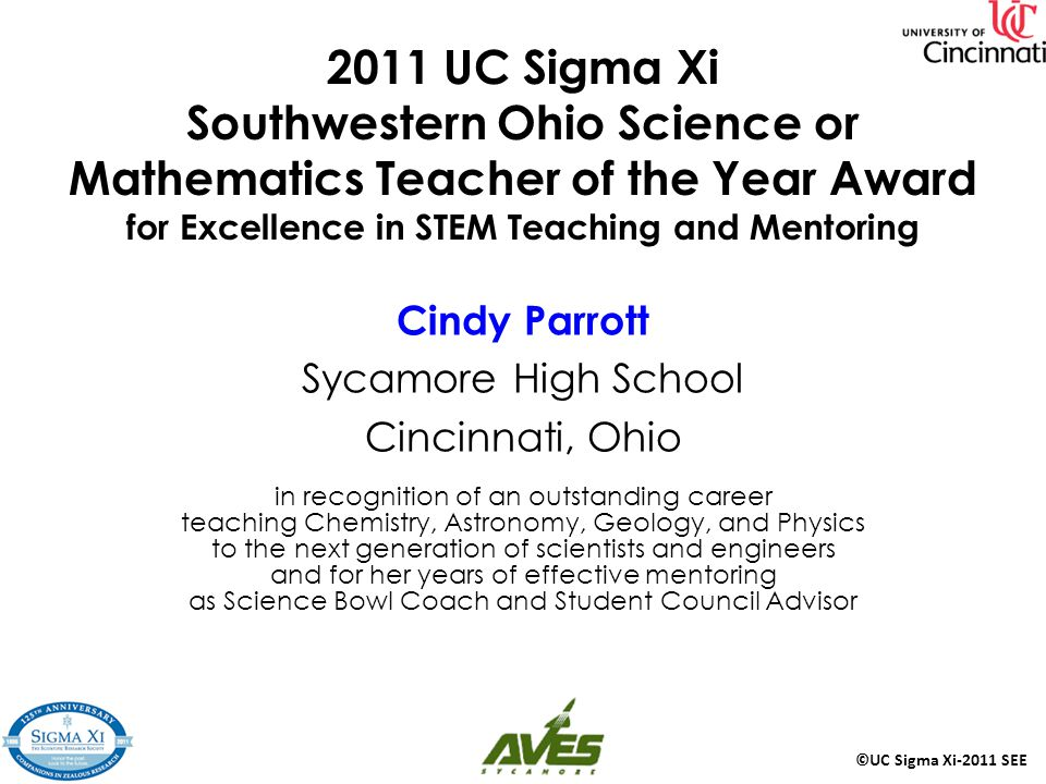 2011 UC Sigma Xi Southwestern Ohio Science or Mathematics Teacher of the Year Award for Excellence in STEM Teaching and Mentoring