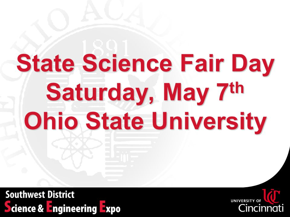 State Science Fair Day Saturday, May 7th Ohio State University