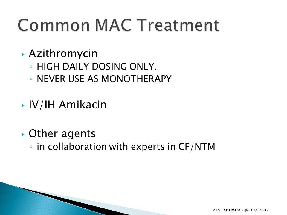 Common MAC Treatment Azithromycin IV/IH Amikacin Other agents