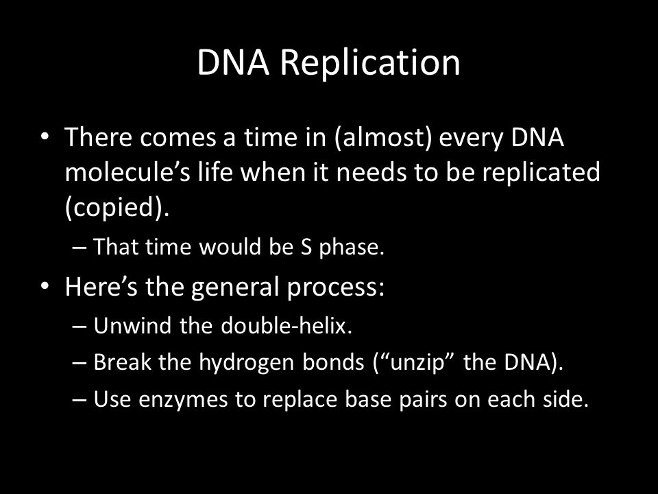 DNA Replication There comes a time in (almost) every DNA molecule's life when it needs to be replicated (copied).