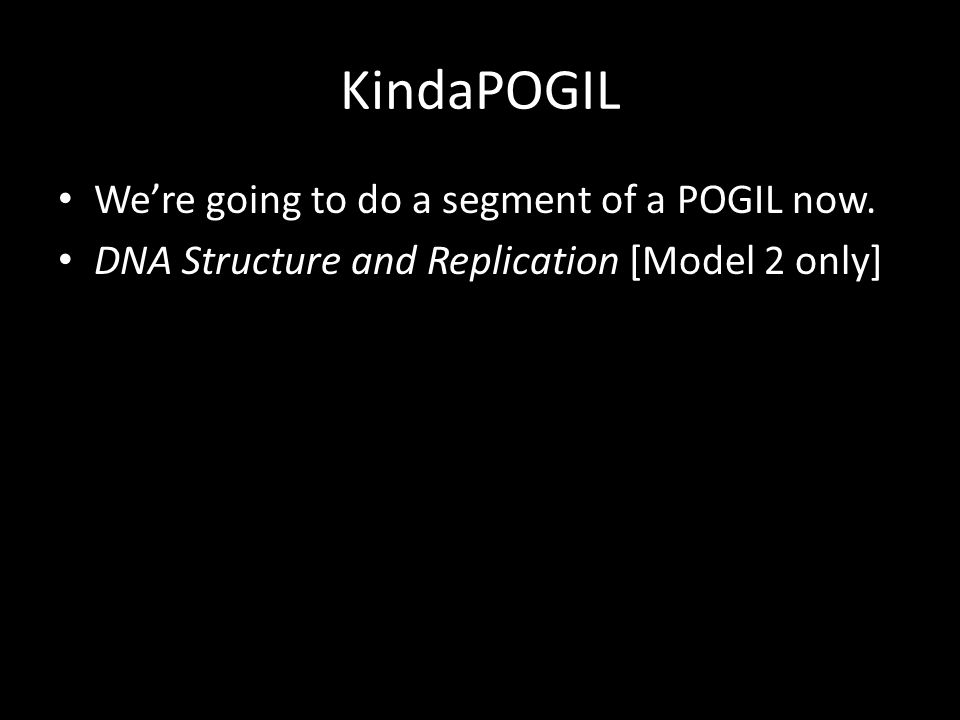 KindaPOGIL We're going to do a segment of a POGIL now.