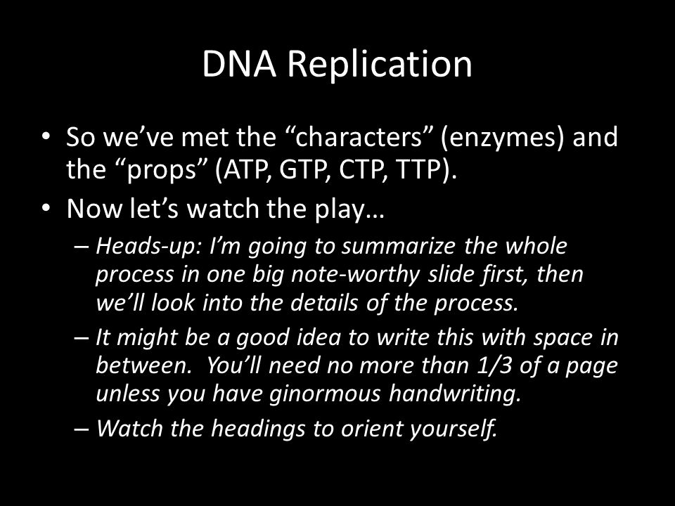DNA Replication So we've met the characters (enzymes) and the props (ATP, GTP, CTP, TTP). Now let's watch the play…