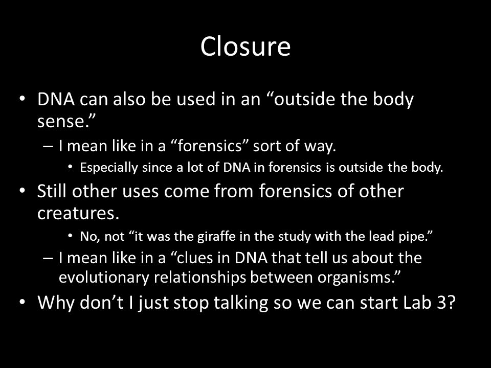 Closure DNA can also be used in an outside the body sense.