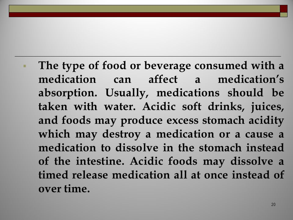 The type of food or beverage consumed with a medication can affect a medication's absorption.
