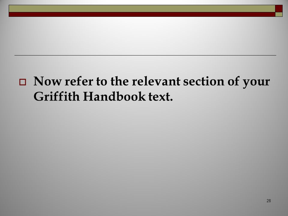 Now refer to the relevant section of your Griffith Handbook text.