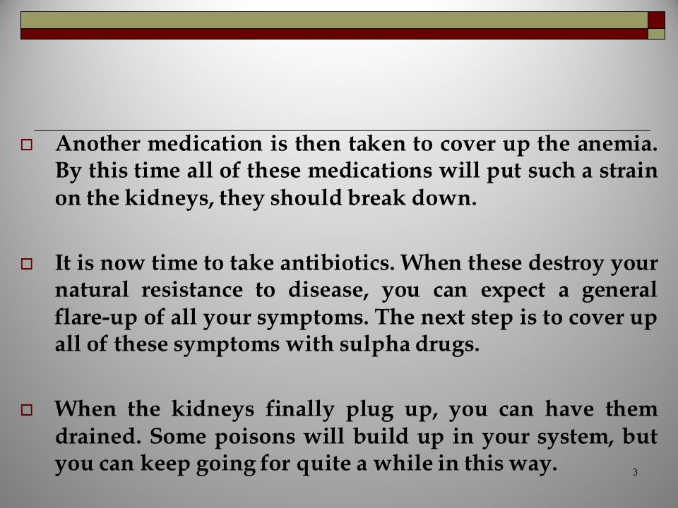 Another medication is then taken to cover up the anemia