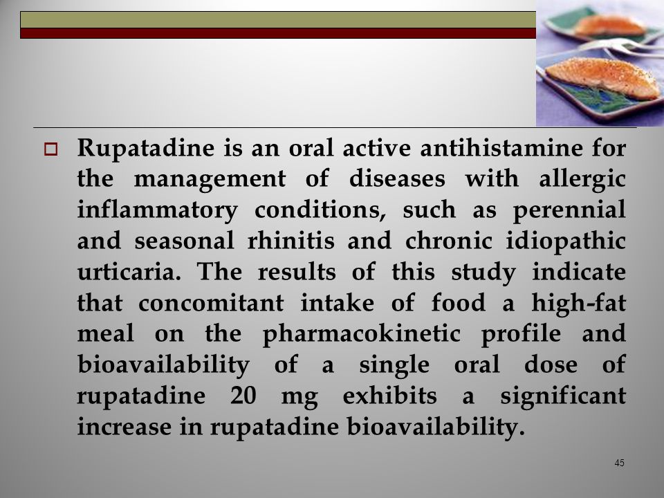 Rupatadine is an oral active antihistamine for the management of diseases with allergic inflammatory conditions, such as perennial and seasonal rhinitis and chronic idiopathic urticaria.