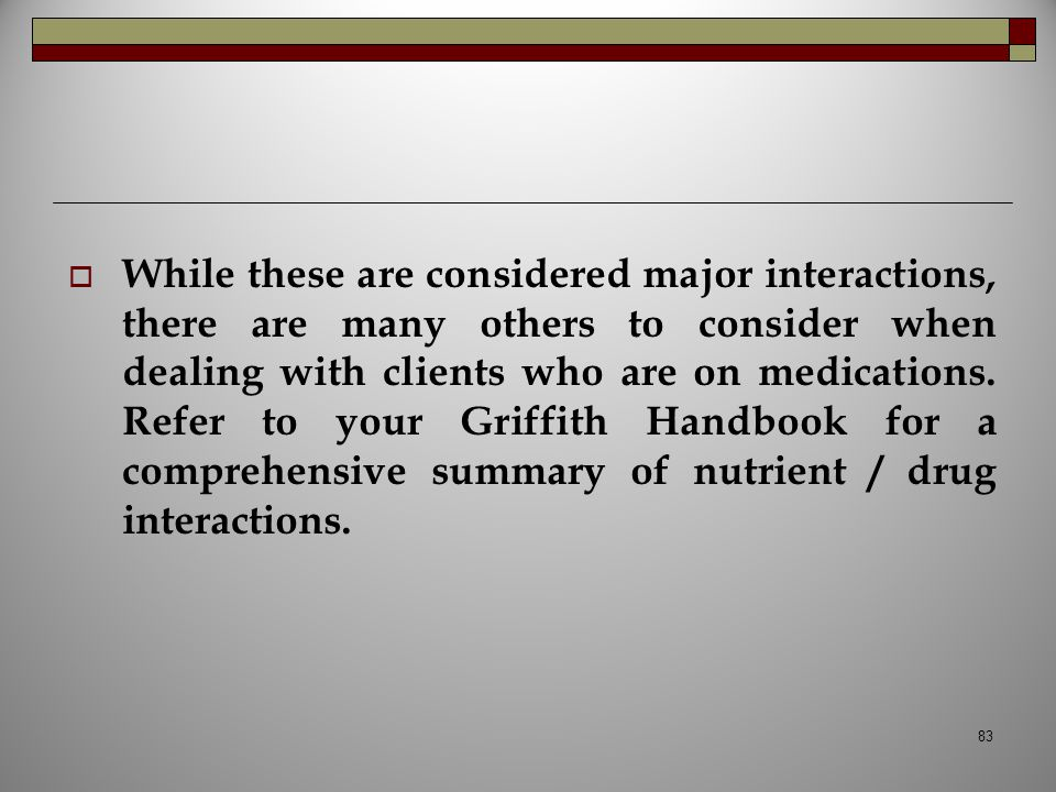 While these are considered major interactions, there are many others to consider when dealing with clients who are on medications.