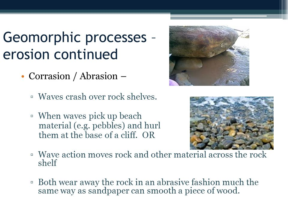 Geomorphic processes – erosion continued