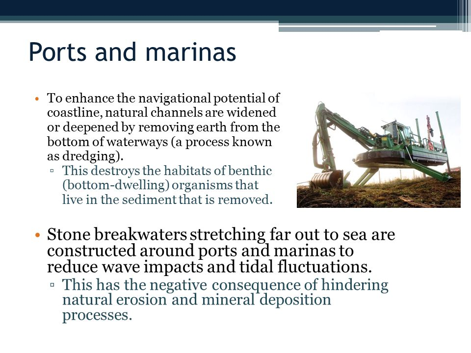 Ports and marinas To enhance the navigational potential of. coastline, natural channels are widened.