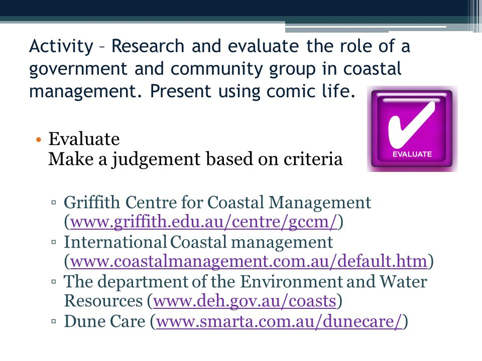 Evaluate Make a judgement based on criteria