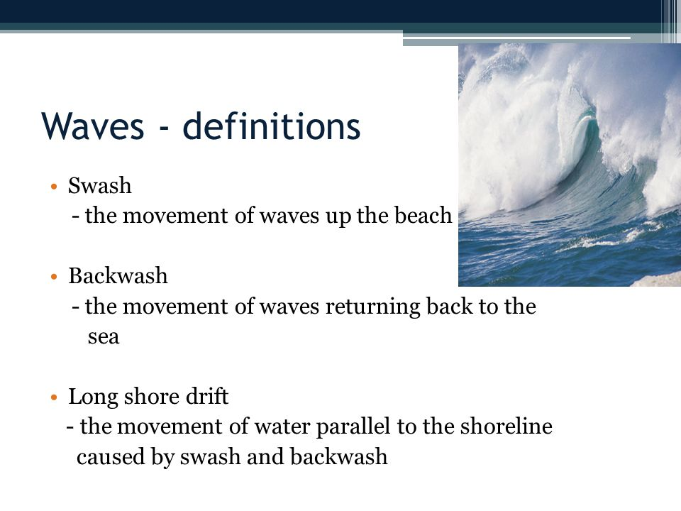 Waves - definitions Swash - the movement of waves up the beach
