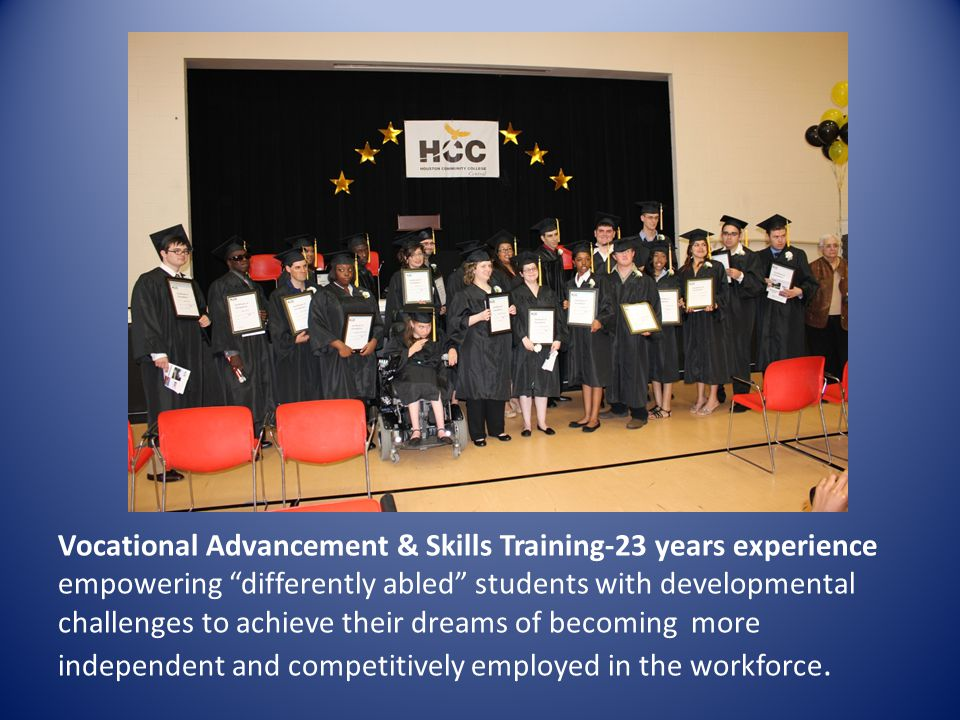 Vocational Advancement & Skills Training-23 years experience empowering differently abled students with developmental challenges to achieve their dreams of becoming more independent and competitively employed in the workforce.