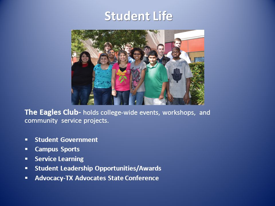 Student Life The Eagles Club- holds college-wide events, workshops, and community service projects.