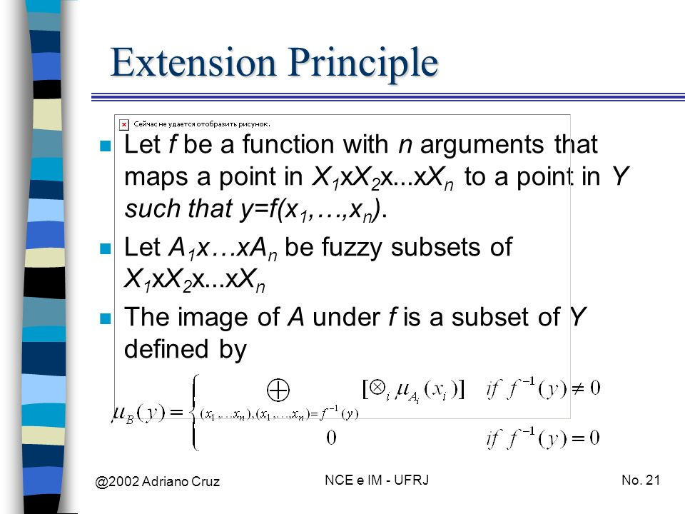Extension Principle Let f be a function with n arguments that maps a point in X1xX2x...xXn to a point in Y such that y=f(x1,…,xn).