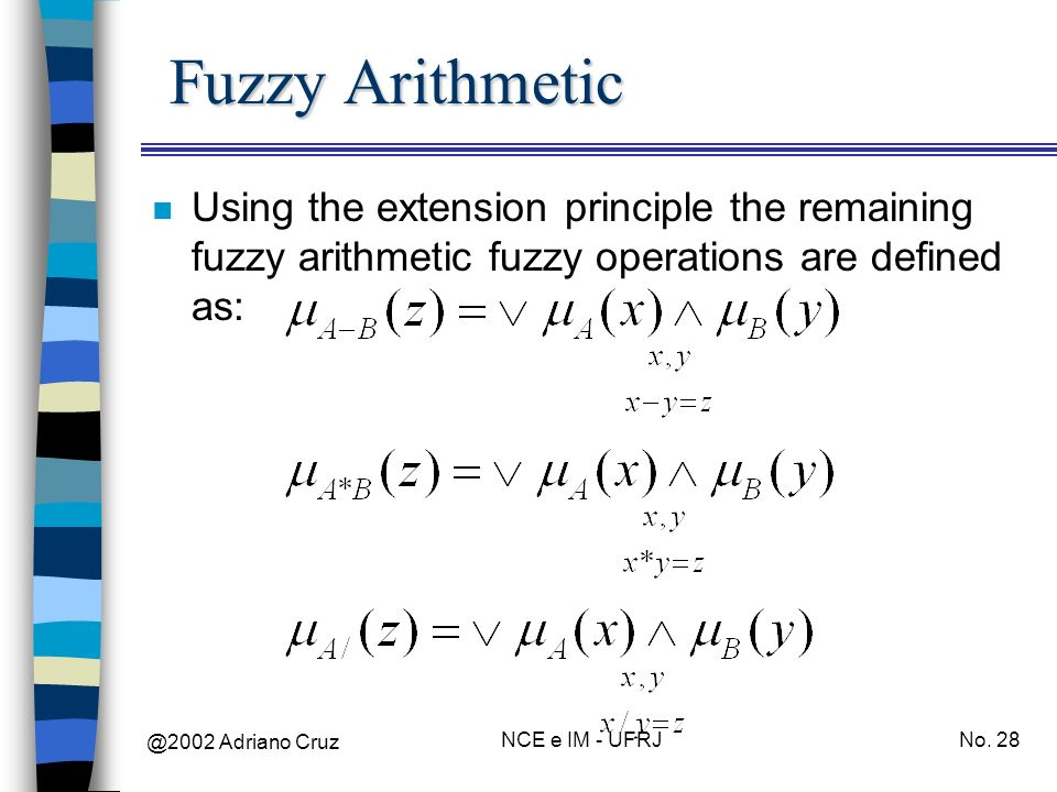 Fuzzy Arithmetic Using the extension principle the remaining fuzzy arithmetic fuzzy operations are defined as: