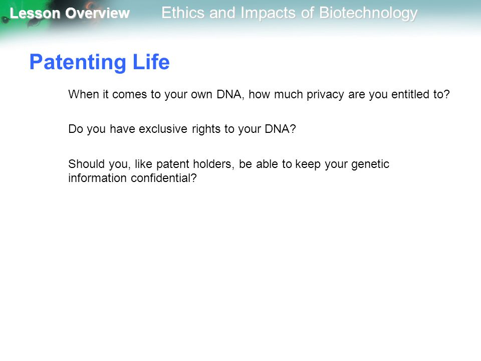 Patenting Life When it comes to your own DNA, how much privacy are you entitled to Do you have exclusive rights to your DNA