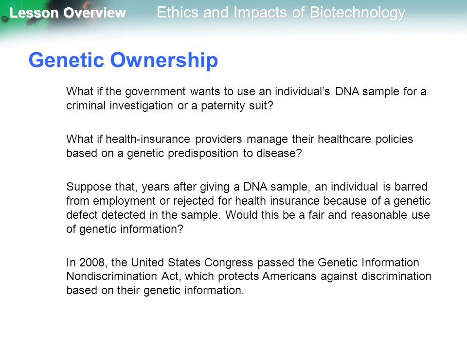 Genetic Ownership What if the government wants to use an individual's DNA sample for a criminal investigation or a paternity suit