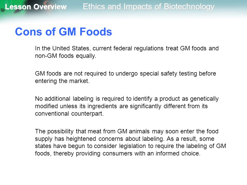 Cons of GM Foods In the United States, current federal regulations treat GM foods and non-GM foods equally.