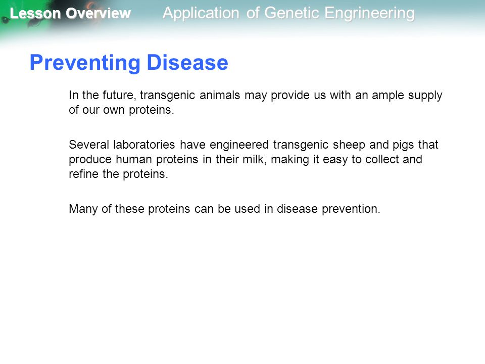 Preventing Disease In the future, transgenic animals may provide us with an ample supply of our own proteins.