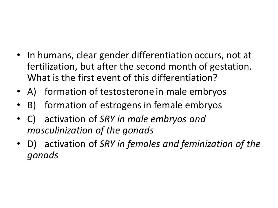 In humans, clear gender differentiation occurs, not at fertilization, but after the second month of gestation. What is the first event of this differentiation