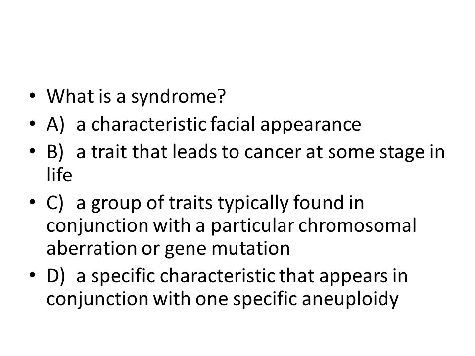 What is a syndrome A) a characteristic facial appearance. B) a trait that leads to cancer at some stage in life.