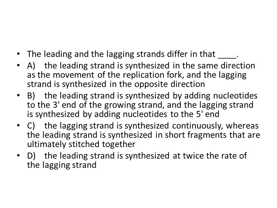 The leading and the lagging strands differ in that ____.