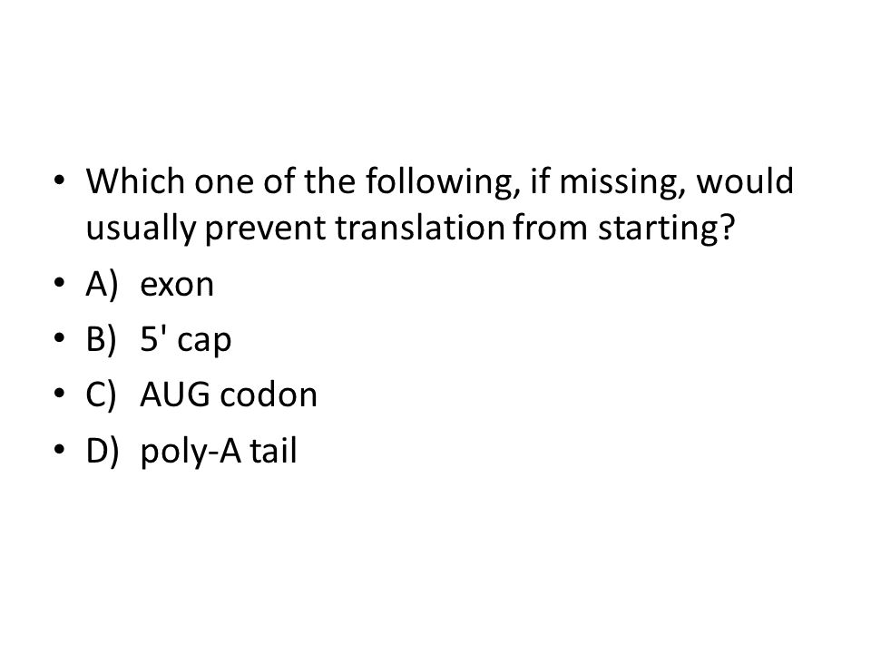 Which one of the following, if missing, would usually prevent translation from starting