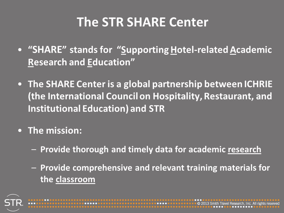 The STR SHARE Center SHARE stands for Supporting Hotel-related Academic Research and Education