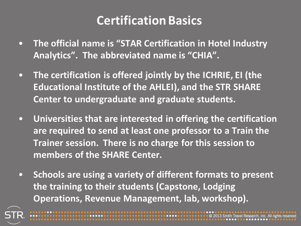 Certification Basics The official name is STAR Certification in Hotel Industry Analytics . The abbreviated name is CHIA .