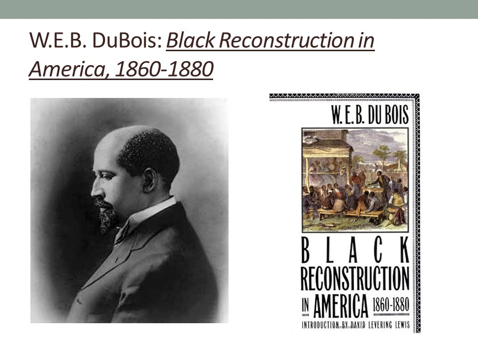 W.E.B. DuBois: Black Reconstruction in America, 1860-1880