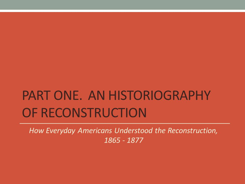 Part One. An Historiography of Reconstruction