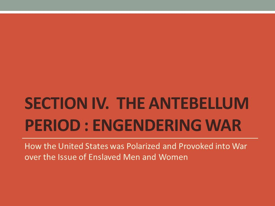 Section IV. The Antebellum Period : Engendering War