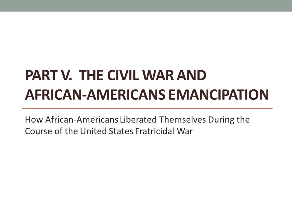 Part V. The Civil War and African-Americans Emancipation