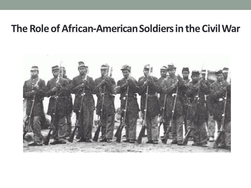 The Role of African-American Soldiers in the Civil War