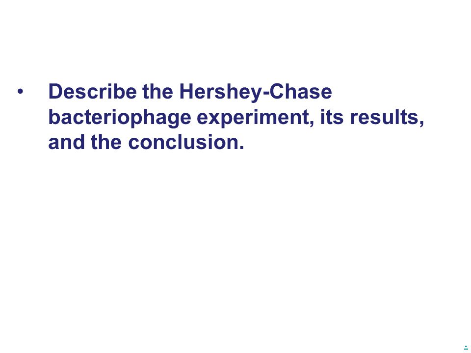 Describe the Hershey-Chase bacteriophage experiment, its results, and the conclusion.