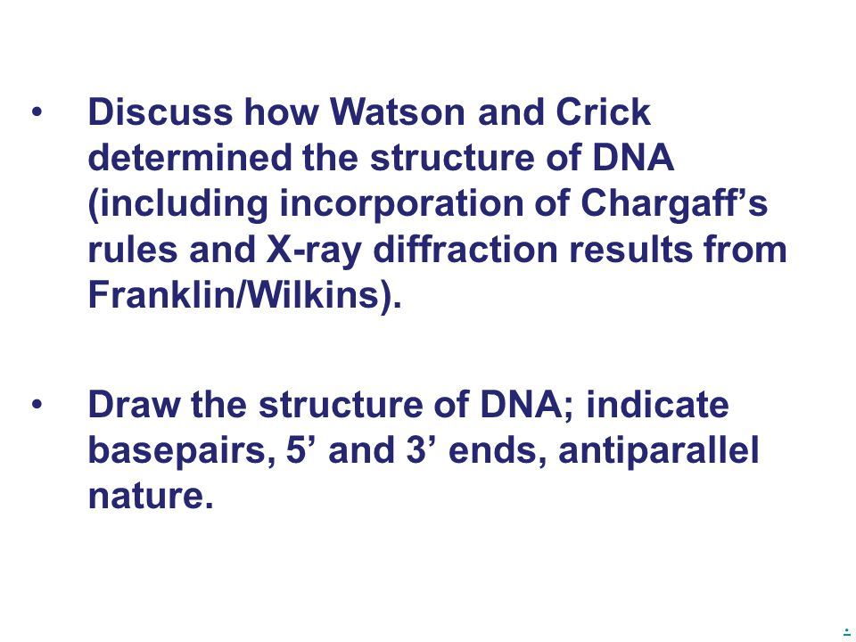 Discuss how Watson and Crick determined the structure of DNA (including incorporation of Chargaff's rules and X-ray diffraction results from Franklin/Wilkins).