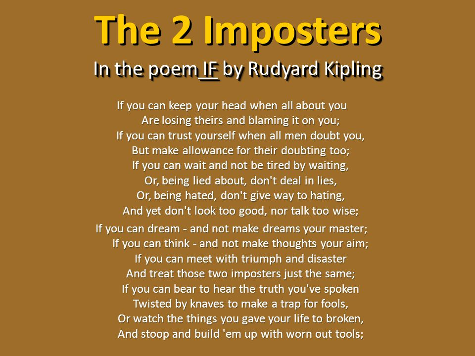 The 2 Imposters In the poem IF by Rudyard Kipling