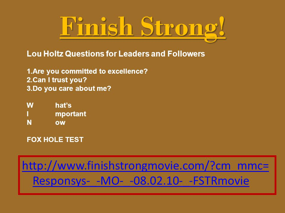 Finish Strong! Lou Holtz Questions for Leaders and Followers. Are you committed to excellence Can I trust you