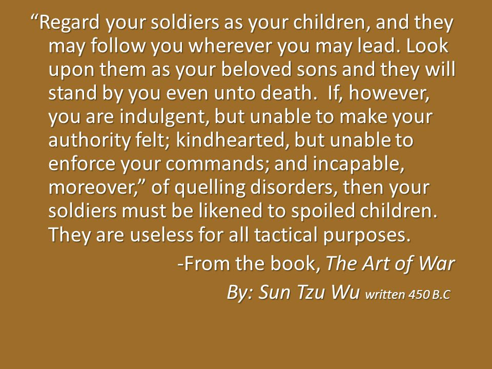 Regard your soldiers as your children, and they may follow you wherever you may lead.